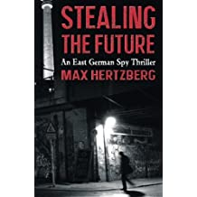 Stealing the Future: An East German Spy Thriller (The East Berlin Series) (Volume 1) by Max Hertzberg (2015-08-08)