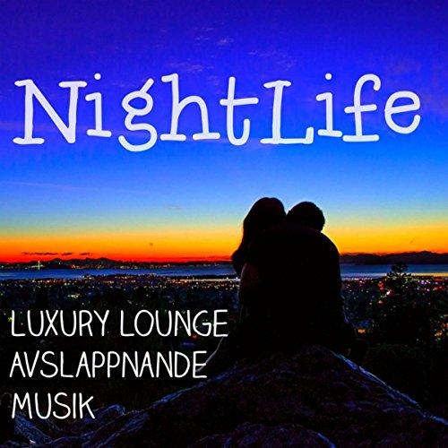 Nightlife - Luxury Lounge Avslappnande Musik för Sensuell Natt och Djup Meditation