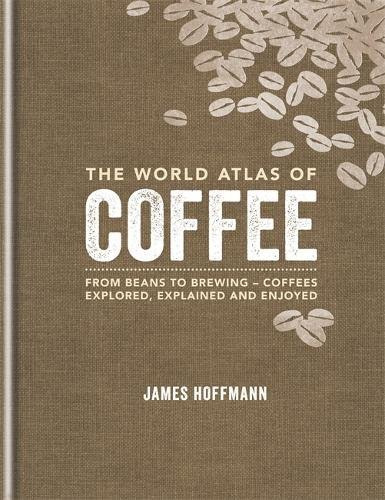 The World Atlas of Coffee: From beans to brewing - coffees explored, explained and enjoyed Test