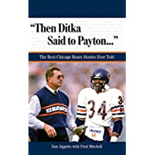 """""""Then Ditka Said to Payton. . ."""": The Best Chicago Bears Stories Ever Told (Best Sports Stories Ever Told)"""