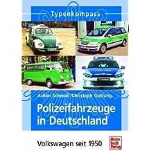 Polizeifahrzeuge in Deutschland: Volkswagen seit 1950 (Typenkompass)