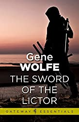 The Sword of the Lictor: Urth: Book of the New Sun Book 3 (Gateway Essentials)