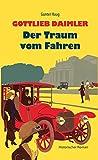 Gottlieb Daimler - Der Traum vom Fahren: Historischer Roman - Gunter Haug