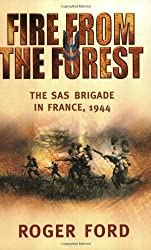 Fire from the Forest: The Sas Brigade in France, 1944