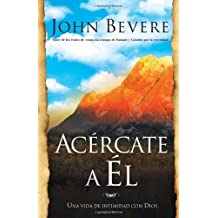 Acercate A El (Spanish Edition) by John Bevere (2007-09-18)