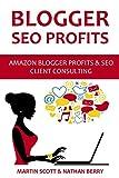 BLOGGER SEO PROFITS: Amazon Blogger Profits & SEO Client Consulting (2 in 1 bundle) (English Edition)