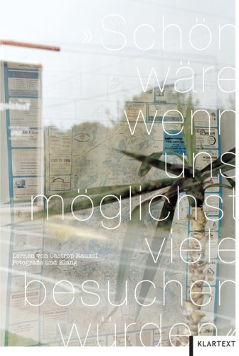 Schön wäre, wenn uns möglichst viele besuchen würden: Lernen von Castrop-Rauxel - Fotografie und Klang by Elisabeth Neudörfl (2010-11-18)