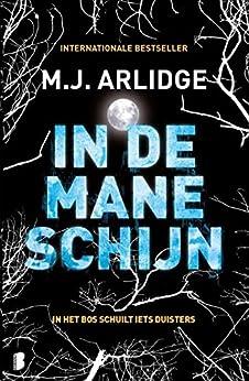 In de maneschijn: In het bos schuilt iets duisters (Helen Grace Book 8) van [Arlidge, M.J.]