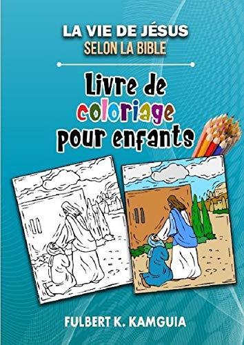 La vie de Jésus selon la Bible: Livre de coloriage pour enfants