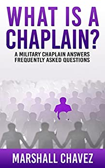 What Is a Chaplain?: A Military Chaplain Answers Frequently Asked Questions (English Edition) di [Chavez, Marshall]