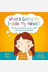 What's Going On Inside My Head?: Starting conversations with your child about positive mental health Hardcover