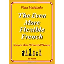 The Even More Flexible French: Strategic Ideas & Powerful Weapons by Viktor Moskalenko (2015-07-20)