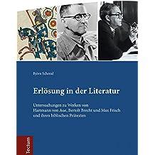 Erlösung in der Literatur: Untersuchungen zu Werken von Hartmann von Aue, Bertolt Brecht und Max Frisch und ihren biblischen Prätexten