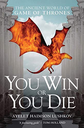 You Win or You Die: The Ancient World of Game of Thrones (English Edition)