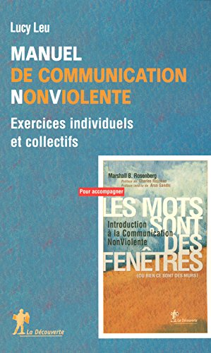 Manuel de Communication Non Violente : Exercices individuels et collectifs par Lucy Leu