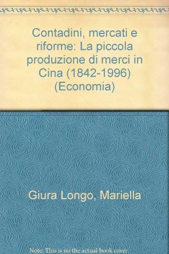 Contadini, mercati e riforme. La piccola produzione di merci in Cina (1842-1996) (Economia - Teoria econ. Pensiero econom.)