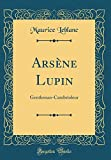 Arsene Lupin: Gentleman-Cambrioleur (Classic Reprint)