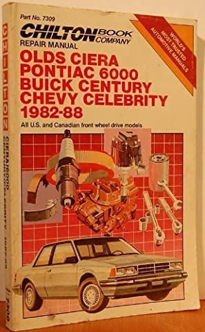 Chilton's Repair Manual Olds Ciera Pontiac 6000 Buick Century Chevy Celebrity 1982-88: All U.S. and Canadian Front Wheel Drive Models/Part No 7309