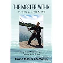 The Master Within: Missions of Agent Mantis (Adventures of Grandmaster Lee Mantis)