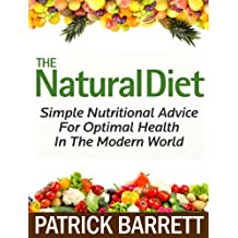 The Natural Diet: Simple Nutritional Advice For Optimal Health In The Modern World (English Edition)
