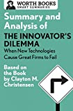 Summary and Analysis of the Innovator's Dilemma: When New Technologies Cause Great Firms to Fail: Based on the Book by Clayton Christensen (Smart Summaries)