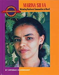 Marina Silva: Defending Rainforest Communities in Brazil (Women Changing the World) by Ziporah Hildebrandt (2001-08-01)