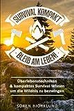 Survival kompakt – Bleib am Leben!: Überlebenstechniken & kompaktes Survival Wissen um die Wildnis zu bezwingen (Survival Guide, Survival Buch, Outdoor Survival, Bushcraft, Abenteuer, Notsituation)