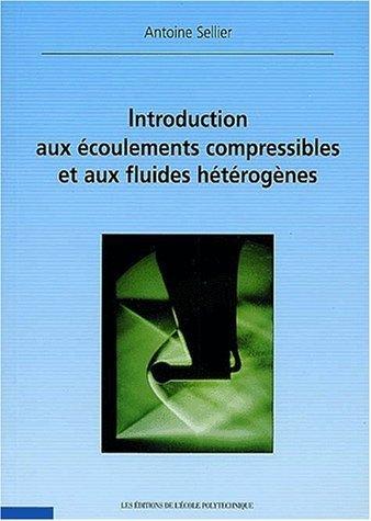 Introduction aux ecoulements compressibles at aux fluides heterogenes de Antoine Sellier (15 mars 2001) Broch