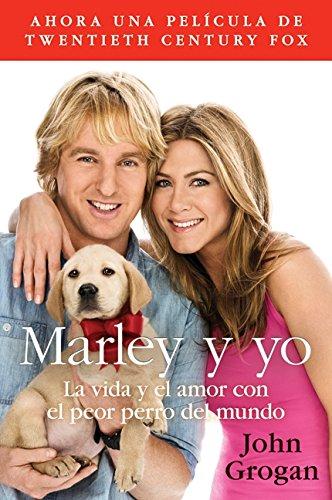 Marley y Yo: La Vida y el Amor Con el Peor Perro del Mundo por John Grogan