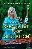 Elisabeth Amandi. Die Biografie: Kreativität macht glücklich