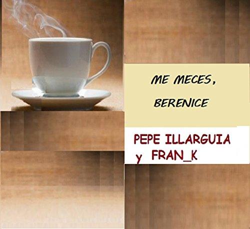 ME MECES, BERENICE por PEPE ILLARGUIA
