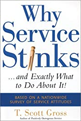 Why Service Stinks...and Exactly What to Do About It! by T. Scott Gross (2003-11-01)