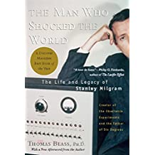 The Man Who Shocked The World: The Life and Legacy of Stanley Milgram (English Edition)