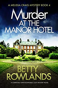 Murder at the Manor Hotel: A completely unputdownable cozy mystery novel (A Melissa Craig Mystery Book 4) by [Rowlands, Betty]