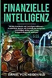 Finanzielle Intelligenz: Richtig investieren und Vermögen aufbauen - Investments, Sparen und Kontrolle der Ausgaben; (Immobilien, Aktien und Fonds) Anlagestrategien für Anfänger!