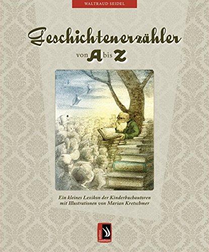 Geschichtenerzähler von A bis Z: Ein kleines Lexikon der Kinderbuchautoren