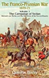 The Franco-Prussian War, 1870-71: v. 1: The Campaign of Sedan. Helmuth Von Moltke and the Overthrow of the Second Empire