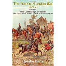 The Franco-Prussian War 1870-71 Volume 1: The Campaign of Sedan. Helmuth von Moltke and the Overthrow of the Second Empire