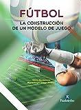 Fútbol: La construcción de un modelo de juego (Bicolor) (Deportes) (Spanish Edition)