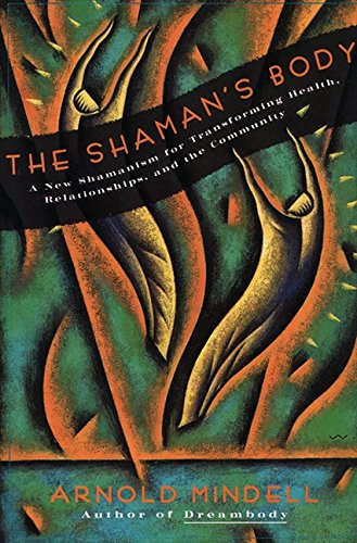 Shaman's Body, The: A New Shaminism for Transforming Health, Relationships and the Community (New Shamanism for Transforming Health, Relationships and the)