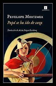Papá se ha ido de caza par Penelope Mortimer