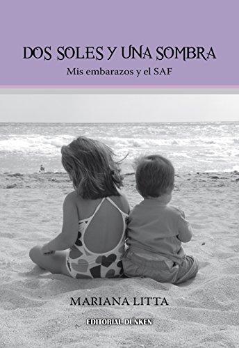 Dos soles y una sombra: Mis embarazos y el SAF (Spanish Edition)