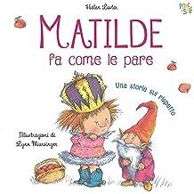 Matilde fa come le pare. Ediz. illustrata