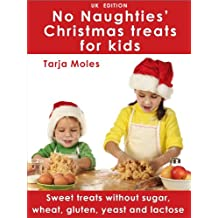 No Naughties' Christmas treats for kids: Sweet treats without sugar, wheat, gluten, yeast and lactose (UK Edition) (No Naughties)