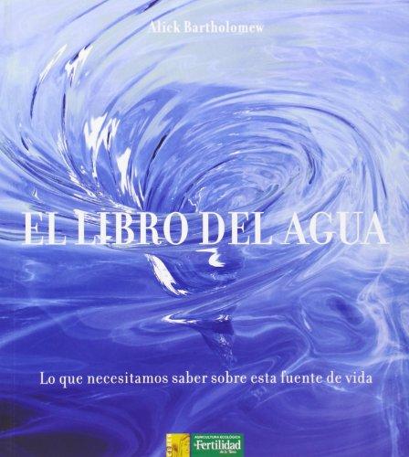 El libro del agua: lo que necesitamos saber sobre esta fuente de vida (Los libros de Ceres) por Alick Bartholomew