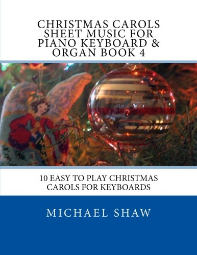 Christmas Carols Sheet Music For Piano Keyboard & Organ Book 4: 10 Easy To Play Christmas Carols For Keyboards