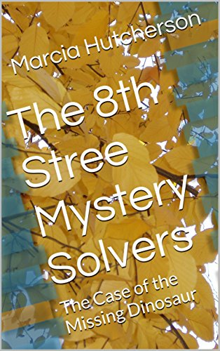 The 8th Stree Mystery Solvers: The Case of the Missing Dinosaur (The 8th Street Mystery Solvers) (English Edition) por Marcia Hutcherson