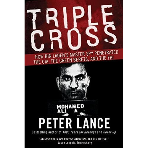 [Triple Cross How bin Laden's Master Spy Penetrated the CIA, the Green Berets, and Why Patrick Fitzgerald Failed to Stop Him] [By: Lance, Peter] [November, 2007]