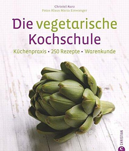 Die vegetarische Kochschule - 250 vegetarische Rezepte für Gemüsefans. Vegetarisches Kochbuch mit Tipps zu Garmethoden und Techniken der Gemüseküche.