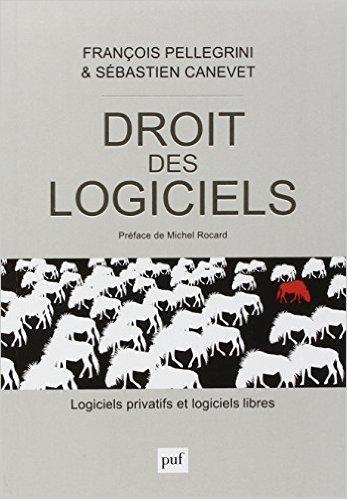 Droit des logiciels. Logiciels privatifs et logiciels libres de François Pellegrini,Sébastien Canevet ( 20 novembre 2013 )